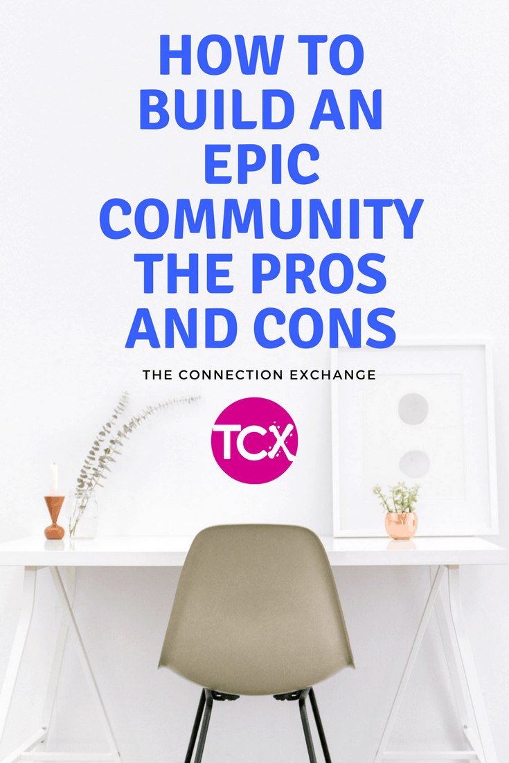 How To Build An Epic Community The Pros Cons The Connection Exchange